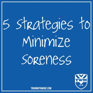 5 Strategies to Minimize Soreness