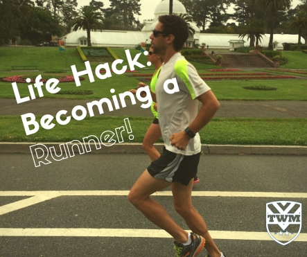 Life Hack- Becoming a Runner