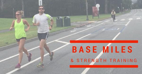Base Mileage & Strength Training