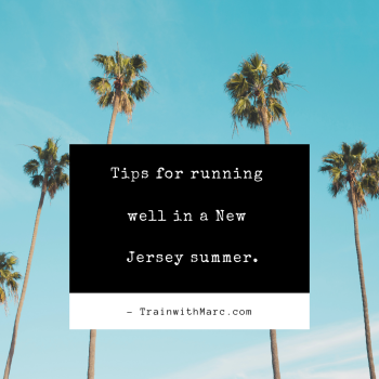 Tips for running well in a NJ summer